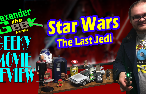 Star Wars: The Last Jedi – Geeky Movie Review SPOILER FREE! [AUDIO]